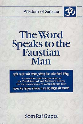 The Word Speaks to the Faustian Man:(A translation and interpretation of the Pasthanatrayi and Sankara's Bhasya for the participation of contemporary man)
