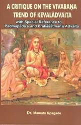 A Critique on The Vivarana Trend of Kevaladvaita (With Special Reference to Padmapada's and Prakasatman's Advaita)