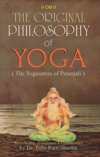 The Original Philosophy Of Yoga The Yogasutras Of Patanjali