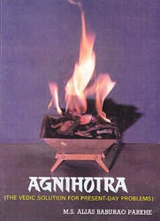 Agnihotra? The Vedic Solution for Present-Day Problems