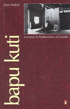 Bapu Kuti: Journeys in Rediscovery of Gandhi