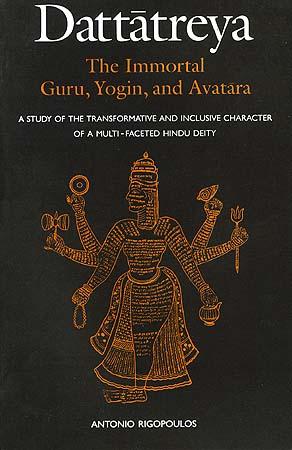 Dattatreya: The Immortal Guru, Yogin, and Avatara