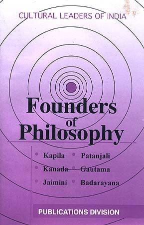Founders of Philosophy: Kapila, Patanjali, Kanada, Gautama, Jaimini & Badarayana