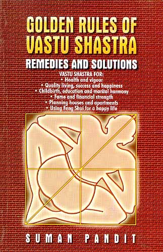 GOLDEN RULES OF VASTU SHASTRA: REMEDIES AND SOLUTIONS