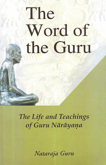 the word of the guru the life and teachings of guru narayana