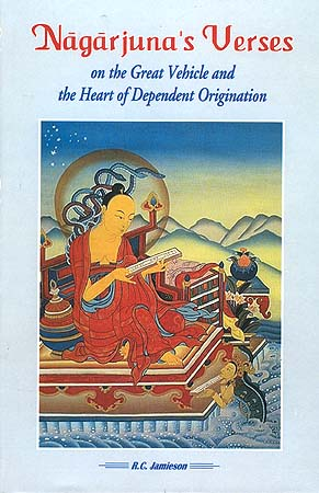 Nagarjuna's Verses on the Great Vehicle and the Heart of Dependent Origination