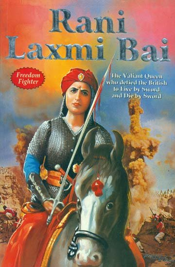 rani laxmi bai the valiant queen who defied the british to live by