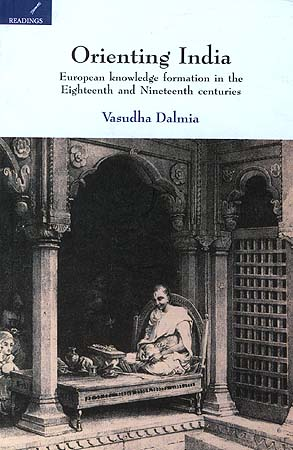 Orienting India: European Knowledge formation in the Eighteenth and Nineteenth centuries