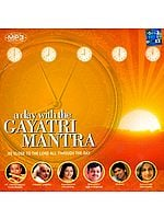 A Day with The Gayatri Mantra: Be Close to The Lord All Through The Day (MP3 CD)