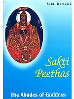 Sakti Peethas: The Abodes of Goddess (Sakti Darsan 2)