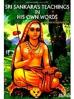 Sri Sankara's (Shankaracharya) Teachings In His Own Words