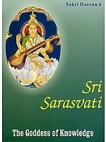 Sri Saraswati : The Goddess of Knowledge (Sakti Darsan 6)