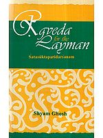 Rgveda for the Layman: A Critical Survey of One Hundred Hymns of the Rig Veda