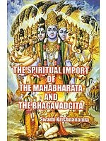 The Spiritual Import of the Mahabharata and The Bhagavadgita