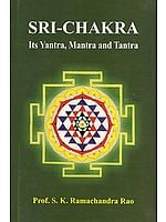 SRI-CHAKRA (Its Yantra, Mantra and Tantra)