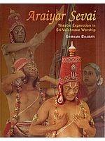 Araiyar Sevai (Theatre Expression In Sri-Vaishnava Worship) ( and Book)