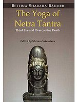 The Yoga of Netra Tantra (Third Eye and Overcoming Death)