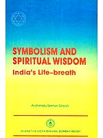 Symbolism And Spiritual Wisdom- India's Life Breath