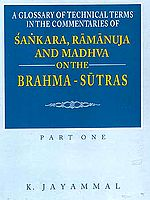 A Glossary of Technical Terms in the Commentaries of Sankara (Shankaracharya), Ramanuja and Madhva on the Brahma-Sutras - Part One