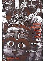 Actors, Pilgrims, Kings and Gods: The Ramlila of Ramnagar