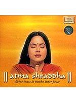 Atma Shraddha: Divine Tunes to Invoke Inner Peace (Audio CD)