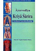 Ayurvediya Kriya Sarira: A Text Book of Ayurvediya Physiology (According to the Syllabus of Central Council of Indian   Medicine)