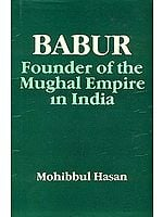 BABUR: Founder of the Mughal Empire in India