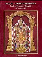 Balaji - Venkateshwara Lord of Tirumala - Tirupati An Introduction