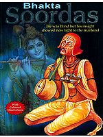 Bhakta Soordas (He was blind but his insight showed new light to the mankind)