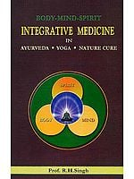 Body Mind Spirit: Integrative Medicine in Ayurveda, Yoga and Nature Cure