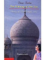 Dear India The Making of the Taj: Diary of Bir Singh, 1647