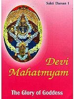 Devi Mahatmyam: The Glory of Goddess (Sakti Darsan 1)