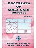 Doctrines of Suka Nadi (Retold): Mysteries of Nadi System of Astrology Unfurled