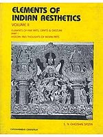 Elements of Indian Aesthetics: Volume II (Elements of Fine Arts, Crafts and Gesture: Part I - History and Thoughts of Indian Arts)