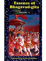 Essence of Bhagavad-Gita Volume-1 A simplified crash course for the young and old based on the five volume series, 'Spirituality for the modern youth'