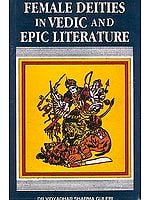 Female Deities in Vedic and Epic Literature (An Old and Rare Book)