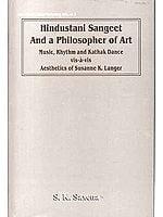 Hindustani Sangeet And a Philosophy of Art: Music, Rhythm and Kathak   Dance vis-à-vis Aesthetics of Susanne K. Langer