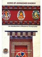 Icons of Awakened Energy: An Introduction to Bhutanese Iconography