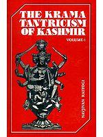 The Krama Tantricism of Kashmir (Volume-1)