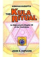 Abhinavagupta The Kula Ritual (As Elaborated in Chapter 29 of the Tantraloka)