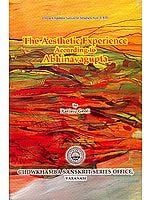 The Aesthetic Experience According to Abhinavagupta: Chowkhamba Sanskrit Studies Vol. LXII
