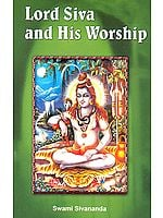 Lord Siva (Shiva)  and His Worship