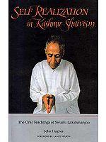 Self Realization in Kashmir Shaivism: The Oral Teachings of Swami Lakshman Joo