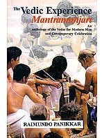 The Vedic Experience Mantramanjari – An Anthology of the Vedas for Modern Man and Contemporary Celebration