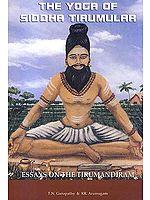 The Yoga of Siddha Tirumular: Essays On the Tirumandiram