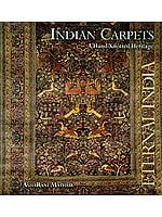 INDIAN CARPETS (A Hand-Knotted Heritage)