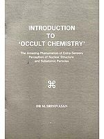 Introduction to 'Occult Chemistry : The Amazing Phenomenon of Extra-Sensory Perception of Nuclear Structure and Subatomic Particles