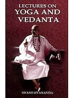 Lectures on Yoga and Vedanta