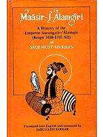 Maasir-I-Alamgiri (A History of the Emperor Aurangzib - 'Alamgir (Reign 1658-1707 AD) of Saqi Must'ad Khan)