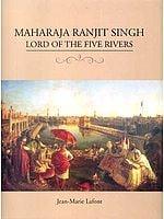 Maharaja Ranjit Singh - Lord of the Five Rivers